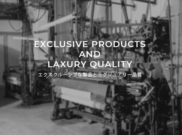 Exclusive Products and luxury quality